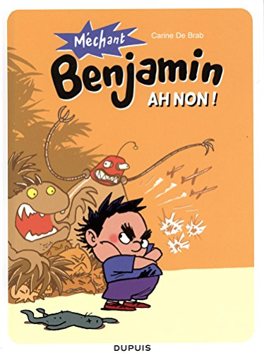 Méchant Benjamin, Tome 1 : Ah non ! par Carine De Brab