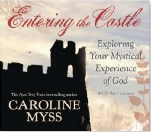 Entering the Castle: Exploring Your Mystical Experience of God: 9-CD Live Lecture! by Caroline Myss(2007-03-06) (Cd Myss Caroline)