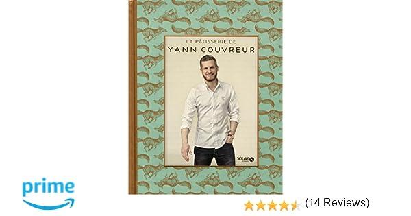 Amazon Fr La Patisserie De Yann Couvreur Yann Couvreur