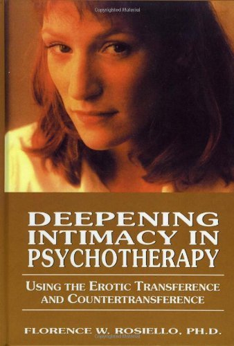Deepening Intimacy in Psychotherapy: Using the Erotic Transference and CounterTransference 1st edition by Florence W. Rosiello (2000) Hardcover