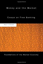 Money and the Market: Essays on Free Banking (Foundations of the Market Economy)