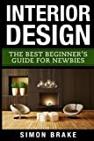 Interior Design: The Best Beginner's Guide for Newbies: Volume 1 (Home Organizing)