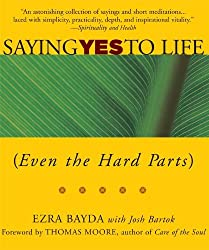 Saying Yes to Life: (Even the Hard Parts) by Ezra Bayda (2005-07-29)