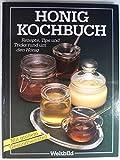 Honig - Kochbuch. Rezepte und Tips rund um den wertvollen Honig