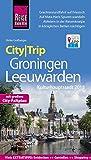 Reise Know-How CityTrip Groningen und Leeuwarden (Kulturhauptstadt 2018): Reiseführer mit Stadtplan und kostenloser Web-App