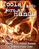 [ TOOLS ARE MADE, BORN ARE HANDS: BAKING TRUE ARTISAN BREADS IN A WOOD FIRED OVEN ] BY Wills, Jim ( AUTHOR )May-25-2010 ( Paperback )