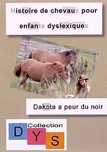 """Afficher """"Histoire de chevaux pour enfants dyslexiques Dakota a peur du noir"""""""