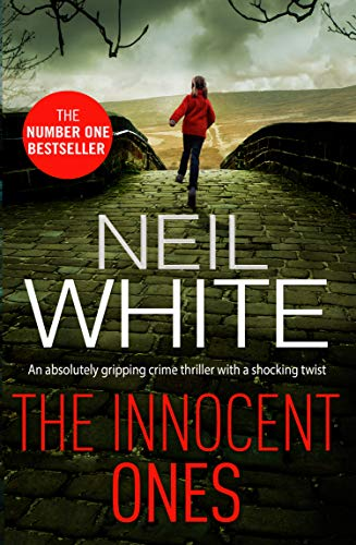 The Innocent Ones: An absolutely gripping crime thriller with a shocking twist (Dan Grant and Jayne Brett Book 3) by [White, Neil]
