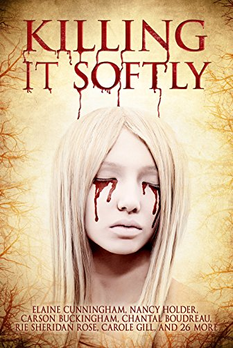 Killing It Softly: A Digital Horror Fiction Anthology of Short Stories (The Best by Women in Horror Book 1) by [Fiction, Digital, Cunningham,Elaine, Holder,Nancy, Sydney,M.J., Rose,Rie Sheridan, Boudreau,Chantal, Blackthorn,Rose, McBride,Tracie, Gill,Carole, Rath, Tina , Suzanne Reynolds-Alpert]