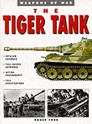 The Tiger Tank (Weapons of War) by Roger Ford (1998-04-01)