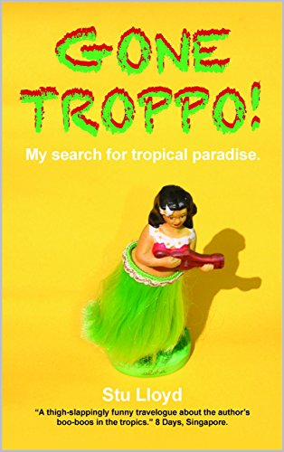 GONE TROPPO!: My search for Tropical Paradise (English Edition)