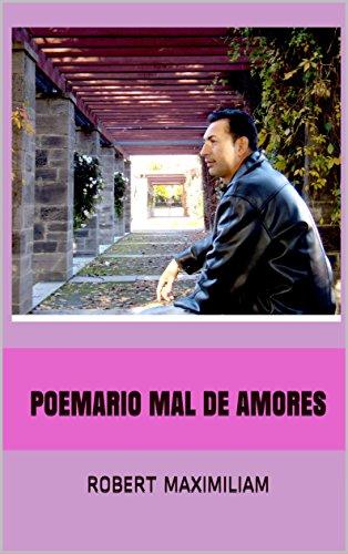 POEMARIO MAL DE AMORES por Robert MAXIMILIAM
