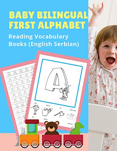 Baby Bilingual First Alphabet Reading Vocabulary Books (English Serbian): 100+ Learning ABC frequency visual dictionary flash cards childrens games ... toddler preschoolers kindergarten ESL kids.