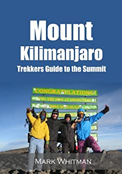 Mount Kilimanjaro: Trekkers Guide to the Summit (English Edition) von [Whitman, Mark]