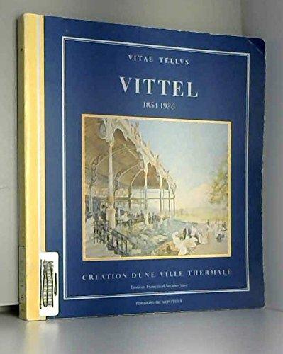 Vittel : Création d'une ville thermale 1854-1936