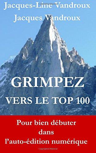 Grimpez vers le TOP 100: pour bien dbuter dans l'auto-dition numrique