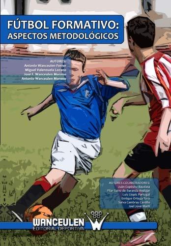 Fútbol Formativo : Aspectos Metodológicos por Antonio Wanceulen Ferrer