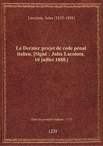Le Dernier projet de code pénal italien. [Signé : Jules Lacointa. 10 juillet 1888.] par Jules (183 Lacointa