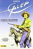 L'arte di Galep: Aurelio Galleppini, il creatore grafico di Tex