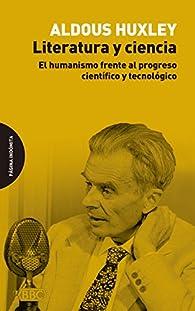 Literatura y ciencia: El humanismo frente al progreso científico y tecnológico par Aldous Huxley