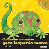 Cuidemos A Nuestro Geco Leopardo Nuevo (Cuidar y Proteger/ Let's Take Care of ...)