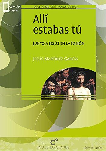 Allí estabas tú: Junto a Jesús en la Pasión (Cristianos de hoy ...