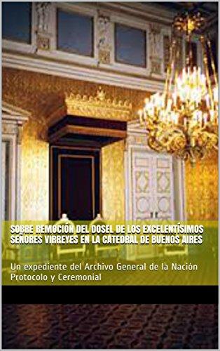 Sobre remoción del dosel de los Excelentísimos Señores Virreyes en la Catedral de Buenos Aires: Un expediente del Archivo General de la Nación Protocolo y Ceremonial