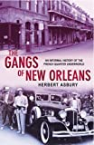 The Gangs of New Orleans: An Informal History of the French Quarter Underworld by Herbert Asbury (2004-03-04)