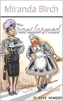 Transformed: Sissy in Servitude (The Petticoating of Petunia Pinkpanties Book 3) by [Birch, Miranda]