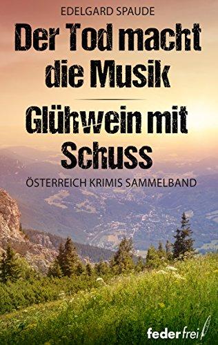 Österreich Krimi Sammelband: Der Tod macht die Musik und Glühwein mit Schuss