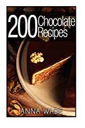 200 Chocolate Recipes - Cookies, Cakes, Desserts, Etc..: BW Version by Anna Wade (2013-10-30)