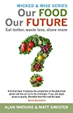 Our Food Our Future: Eat Better, Waste Less, Share More (Wicked & Wise Book 3)