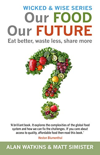Our Food Our Future: Eat Better, Waste Less, Share More (Wicked and Wise)