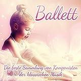 Ballett: Die beste Sammlung von Komponisten der klassischen Musik und entspannende klassische Musik für Kinder