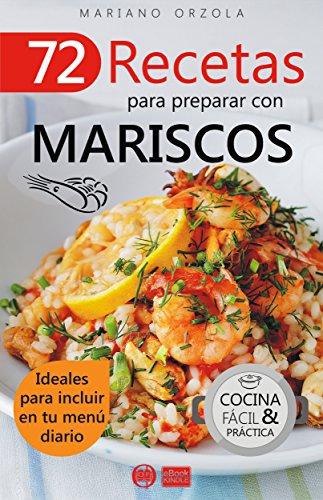 72 RECETAS PARA PREPARAR CON MARISCOS: Ideales para incluir en tu menú diario (Colección Cocina Fácil & Práctica)