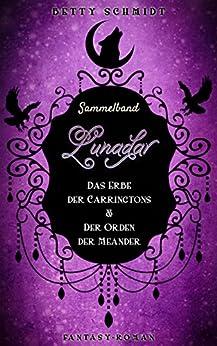 Sammelband: Lunadar 1+2: Das Erbe der Carringtons & Der Orden der Meander von [Schmidt, Betty]