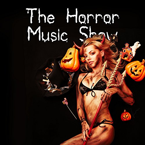 The Horror Music Show: Atmospheric, Dramatic and Gripping, Spooky Music for your Halloween Party