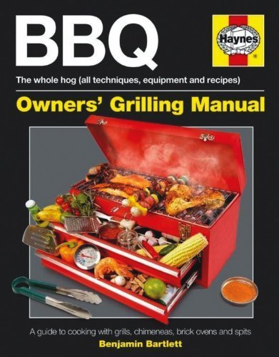 BBQ Manual: A Guide to Cooking with Grills, Chimeneas, Brick Ovens and Spits (Haynes Owners Workshop Manuals) by Ben Bartlett (2012) Hardcover