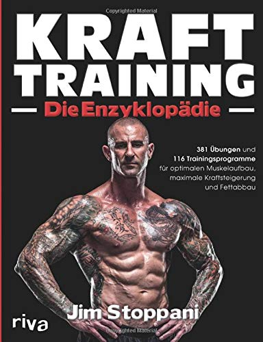 Krafttraining - Die Enzyklopädie: 381 Übungen und 116 Trainingsprogramme für optimalen Muskelaufbau, maximale Kraftsteigerung und Fettabbau
