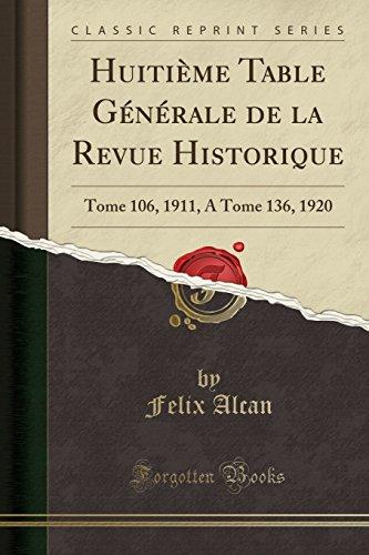 huitieme-table-generale-de-la-revue-historique-tome-106-1911-a-tome-136-1920-classic-reprint