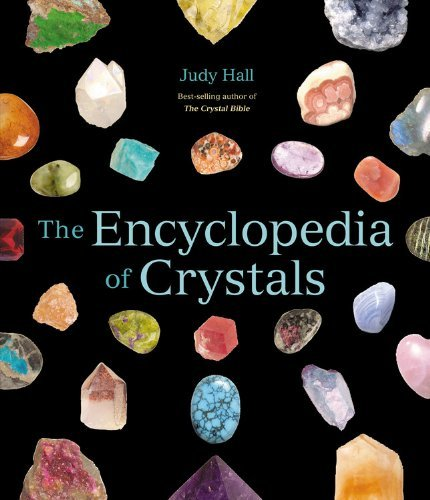 The Encyclopedia of Crystals: Written by Judy Hall, 2007 Edition, Publisher: Fair Winds Press [Paperback]