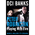 DCI BANKS: Playing With Fire (Inspector Banks Book 14)