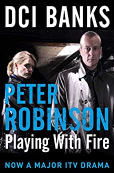 DCI BANKS: Playing With Fire (Inspector Banks Book 14) by [Robinson, Peter]