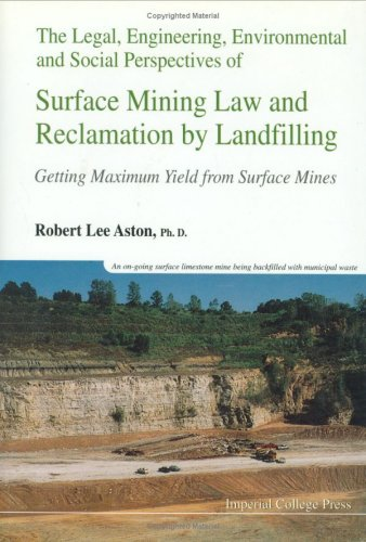 Legal, Engineering, Environmental And Social Perspectives Of Surface Mining Law And Reclamation By Landfilling: Getting Maximum Yield From Surface Mines