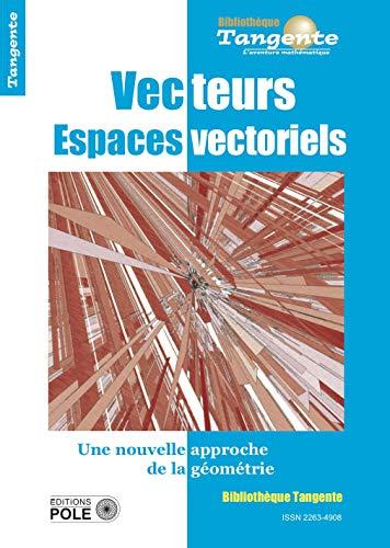Espaces vectoriels : Algèbre, analyse, géométrie, même combat par Collectif
