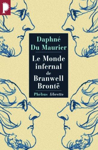 Le monde infernal de Branwell Brontë par Daphné Du Maurier