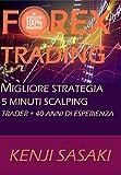 FOREX TRADING LA MIGLIORE STRATEGIA SCALPING 5 MINUTI: Trader con Oltre 40 Anni di Esperienza, Sistema di Trading Giornaliero (Italian Edition)