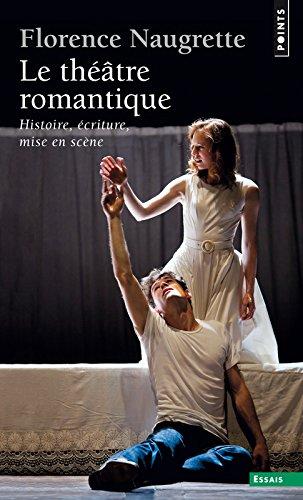 Le Théâtre romantique : Histoire, écriture, mise en scène par Florence Naugrette