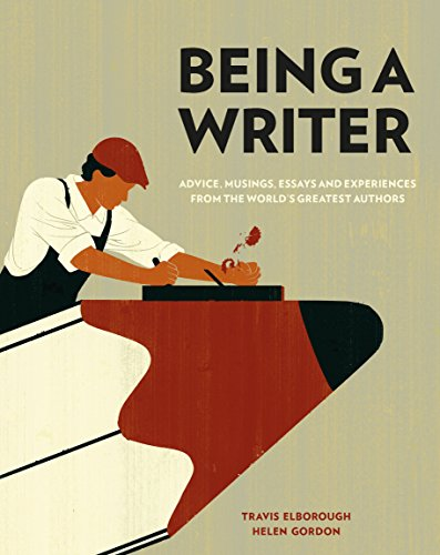 Being a Writer: Advice, Musings, Essays and Experiences From the World's Greatest Authors por Travis Elborough