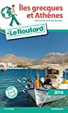 Guide du Routard Iles grecques et Athènes 2016 - Sans la Crète et les Îles Ioniennes - Hachette Tourisme - 10/02/2016